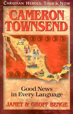 Cameron Townsend: Good News in Every Language - Benge, Janet