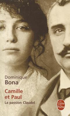 Camille Et Paul: La Passion Claudel - Bona, Dominique