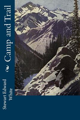 Camp and Trail - White, Stewart Edward