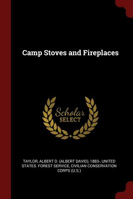 Camp Stoves and Fireplaces - Taylor, Albert D 1883-, and United States Forest Service (Creator), and Corps, Civilian Conservation