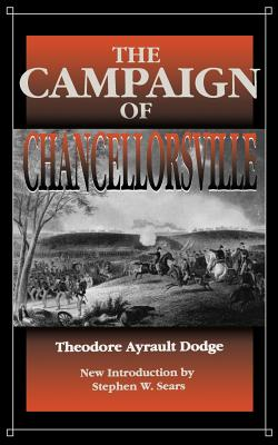 Campaign Chancellorsville - Dodge, Theodore Ayrault, Lieutenant, and Sears, Stephen W (Introduction by)