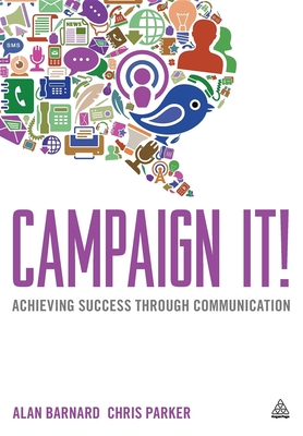 Campaign It!: Achieving Success Through Communication - Barnard, Alan, and Parker, Chris