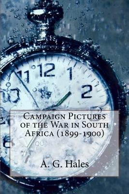 Campaign Pictures of the War in South Africa (1899-1900) - Hales, A G