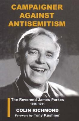 Campaigner Against Antisemitism: The Reverend James Parkes 1896-1981 - Richmond, Colin