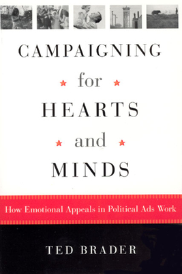 Campaigning for Hearts and Minds: How Emotional Appeals in Political Ads Work - Brader, Ted