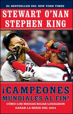 Campeones Mundiales Al Fin! (Faithful): Como Los Medias Rojas Lograron Ganar La Serie del 2004 (Two Diehard Boston Red Sox Fans Chronicle the Historic - O'Nan, Stewart, and King, Stephen