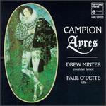 Campion: Ayres - Drew Minter (vocals); Paul O'Dette (lute); Robert Spencer (bandora)