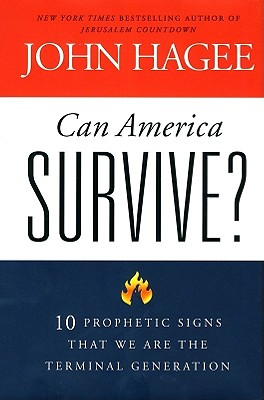Can America Survive?: 10 Prophetic Signs That We Are the Terminal Generation - Hagee, John