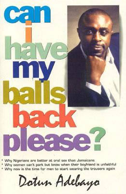 Can I Have My Balls Back Please? - Adebayo, Dotun (Editor)