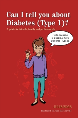 Can I Tell You About Diabetes (type 1)?: A Guide for Friends, Family and Professionals - Edge, Julie