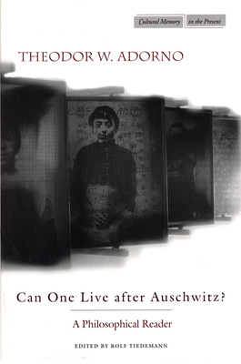 Can One Live After Auschwitz?: A Philosophical Reader - Adorno, Theodor Wiesengrund, and Theodor, Adorno, and Tiedemann, Rolf, Professor (Introduction by)