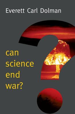 Can Science End War? - Dolman, Everett Carl