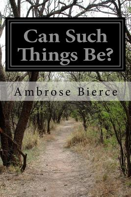 Can Such Things Be? - Bierce, Ambrose