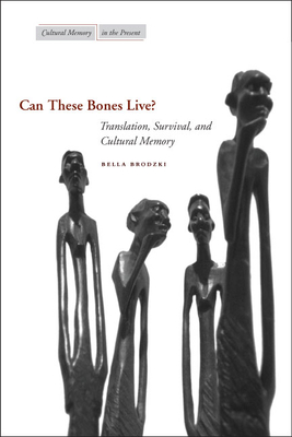 Can These Bones Live?: Translation, Survival, and Cultural Memory - Brodzki, Bella