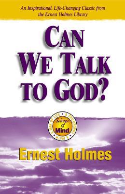 Can We Talk to God - Holmes, Ernest