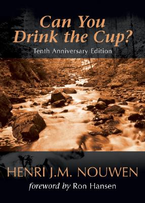 Can You Drink the Cup? - Nouwen, Henri J M, and Hansen, Ron (Foreword by)