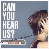 Can You Hear Us - David Crowder Band