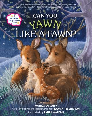 Can You Yawn Like a Fawn?: A Help Your Child to Sleep Book - Sweeney, Monica, and Yelvington, Lauren