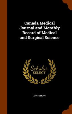 Canada Medical Journal and Monthly Record of Medical and Surgical Science - Anonymous