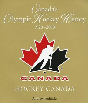 Canada's Olympic Hockey History, 1920-2010 - Podnieks, Andrew