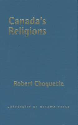 Canada's Religions: An Historical Introduction - Choquette, Robert, and University of Ottawa Press