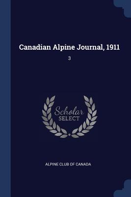 Canadian Alpine Journal, 1911: 3 - Alpine Club of Canada (Creator)