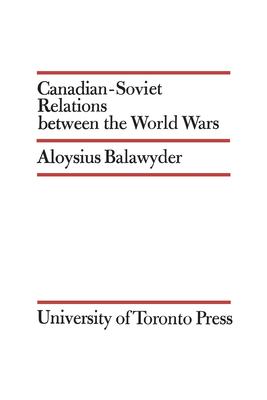 Canadian-Soviet Relations Between the World Wars - Balawyder, Aloysius