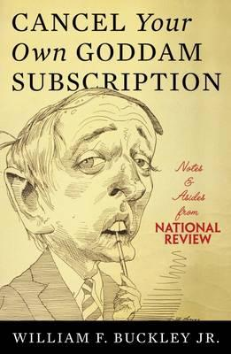 Cancel Your Own Goddam Subscription: Notes & Asides from National Review - Buckley Jr, William F