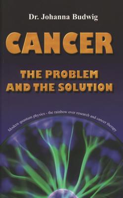 Cancer: The Problem and the Solution - Budwig, Johanna, Dr.