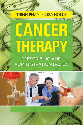 Cancer Therapy: Prescribing and Administration Basics - Pham, Trinh, and Holle, Lisa