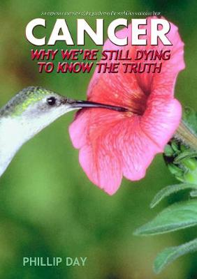 Cancer: Why We're Still Dying to Know the Truth - Day, Phillip