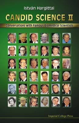 Candid Science II: Conversations with Famous Biomedical Scientists - Hargittai, Istvan
