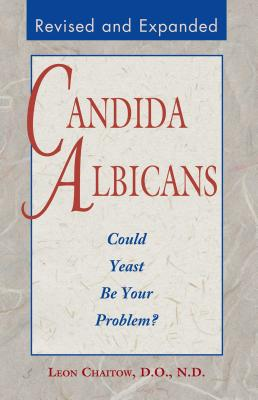 Candida Albicans: Could Yeast Be Your Problem? - Chaitow, Leon, ND, Do