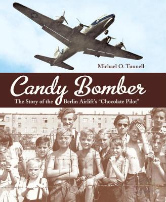 "Candy Bomber: The Story of the Berlin Airlift's ""chocolate Pilot"" - Tunnell, Michael O"