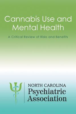 Cannabis Use and Mental Health: A Critical Review of Risks and Benefits - North Carolina Psychiatric Association