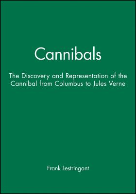 Cannibals: The Discovery and Representation of the Cannibal from Columbus to Jules Verne - Lestringant, Frank