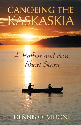 Canoeing the Kaskaskia: A Father and Son Short Story - Vidoni, Dennis O