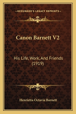 Canon Barnett V2: His Life, Work, and Friends (1919) - Barnett, Henrietta Octavia