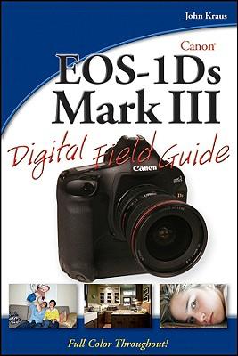 Canon EOS-1Ds Mark III Digital Field Guide - Kraus, John