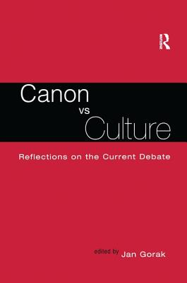 Canon vs. Culture: Reflections on the Current Debate - Gorak, Jan (Editor)