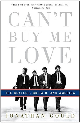 Can't Buy Me Love: The Beatles, Britain, and America - Gould, Jonathan