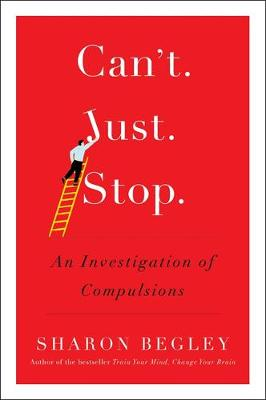 Can't Just Stop: An Investigation of Compulsions - Begley, Sharon
