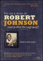Can't You Hear the Wind Howl? The Life and Music of Robert Johnson