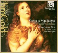 Canta la Maddalena - Maria Cristina Kiehr (soprano); Concerto Soave; Jean-Marc Aymes (conductor)