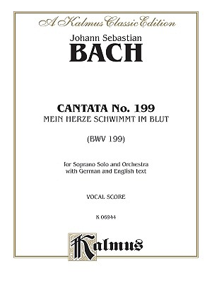 Cantata No. 199 -- Mein Herze Schwimmt Im Blut: Soprano Solo (Orch.) (German, English Language Edition) - Bach, Johann (Composer)