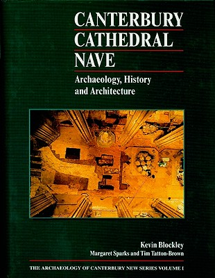 Canterbury Cathedral Nave: Archaeology, History and Architecture - Blockley, Kevin, and Sparks, Margaret, and Tatton-Brown, Tim