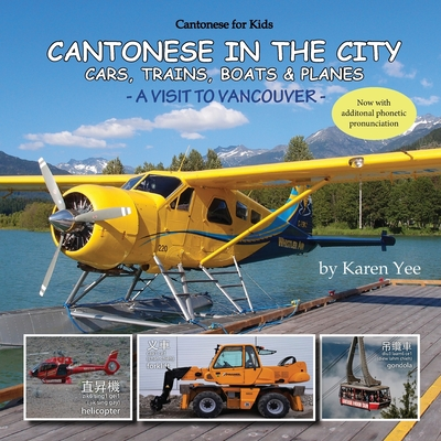 Cantonese in the City: Cars, Trains, Boats & Planes - Yee, Karen, and Cheng, Victor (Contributions by), and Yee, Jai & Gladys (Contributions by)