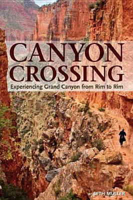 Canyon Crossing: Experiencing Grand Canyon from Rim to Rim - Muller, Seth