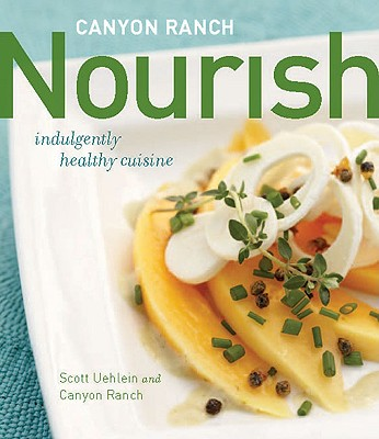 Canyon Ranch: Nourish: Indulgently Healthy Cuisine - Uehlein, Scott, and Canyon, Ranch