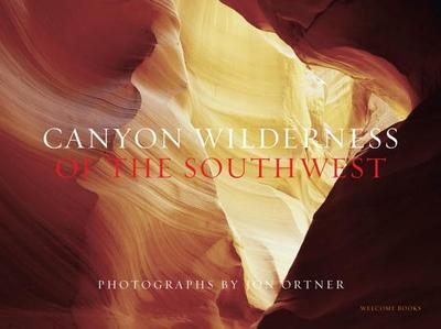 Canyon Wilderness of the Southwest - Ortner, Jon, and Chesher, Greer K (Introduction by)